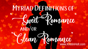 "Kristin Holt | Myriad Definitions of ""Sweet Romance"" and/or ""Clean Romance"". Related to Why I Write Sweet Romance."