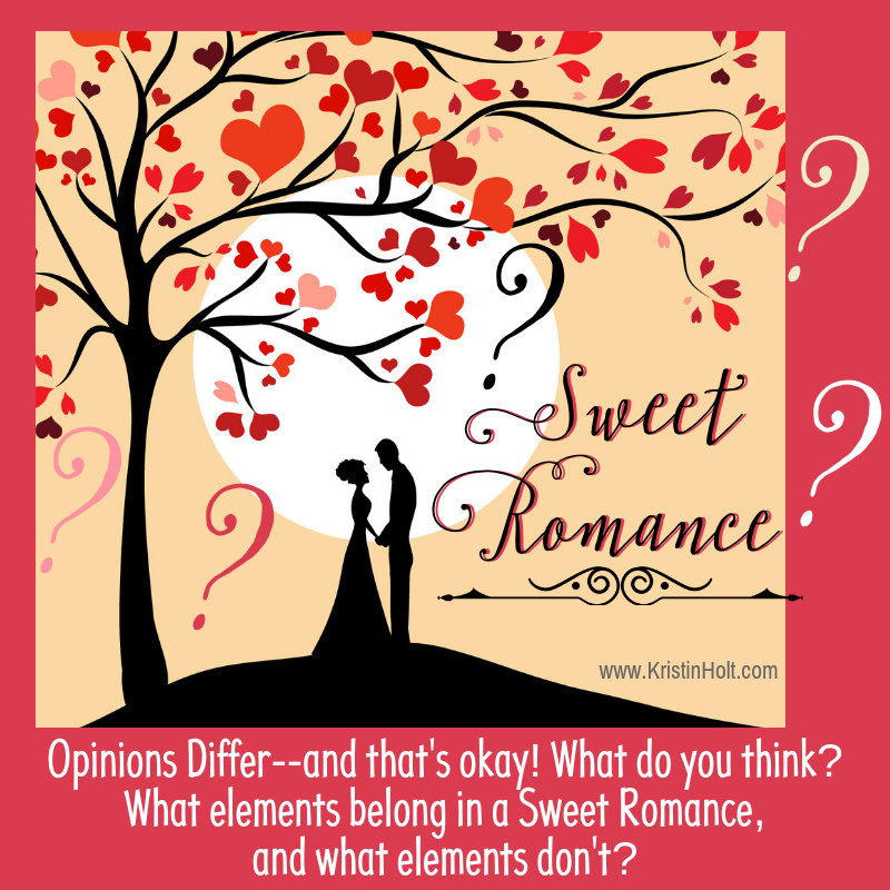 "Kristin Holt | Sweet Romance? ""Opinions differ, and that's okay. What do you think? What elements belong in a Sweet Romance, and what elements don't?"""