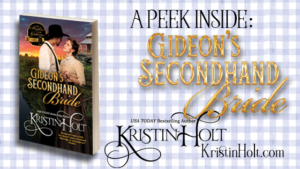 Kristin Holt | A Peek Inside Gideon's Secondhand Bride
