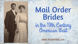 Kristin Holt | Mail Order Brides in the 19th Century American West. Related to Victorian Era: The American West.