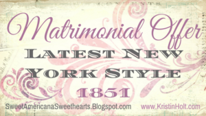 Kristin Holt | Matrimonial Offer: Latest in New York Style, 1851. Related to Courtship, Old West Style.