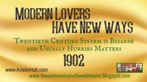 "Kristin Holt | Modern Lovers Have New Ways, 1902 (Late 1800s and early 1900s, ""Lover"" and Making Love were both G-rated terms, about falling in love and courtship)"