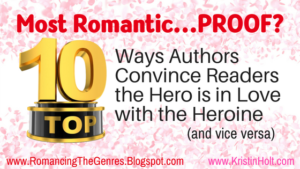 "Kristin Holt | Most Romantic...PROOF? Top 10 Ways Authors convince Readers the Hero is in Love with the Heroine. Related to Myriad Definitions of ""Sweet Romance"" and/or ""Clean Romance"""