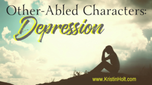 """Other-Abled Characters: Depression"" by USA Today Bestselling Author Kristin Holt."