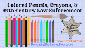 """Colored Pencils, Crayons, & 19th Century Law Enforcement"" by USA Today Bestselling Author Kristin Holt"