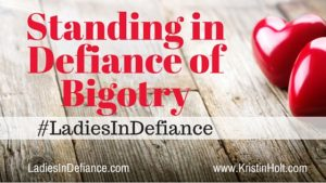 Kristin Holt | Standing in Defiance of Bigotry #LadiesInDefiance