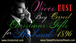 Wives MUST Buy Correct Christmas Gifts for Husbands, 1896 by USA Today Bestselling Author Kristin Holt
