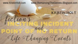 """Fiction's Inciting Incident and Point of No Return"": Life Changing Events by USA Today Bestselling Author Kristin Holt"