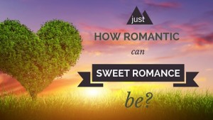 Kristin Holt | Just How Romantic can Sweet Romance be? Related to Why I Write Sweet Romance.