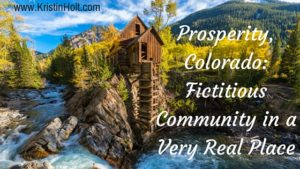<em>Prosperity, Colorado: Fictitious Community in a Very Real Place</em>; setting for <strong><em>The Bride Lottery</em></strong> (<em>Prosperity's Mail-Order Brides</em>, Book 1) by <strong><em>USA Today</em> Bestselling Author Kristin Holt</strong>.