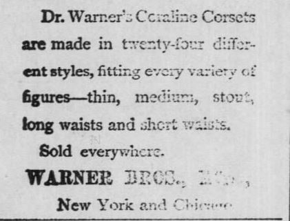 Kristin Holt | Corsets in the Era: Yes, even Maternity Corsets. Advertisement for Coraline Corsets--that come in different sizes and LENGTHS. Part 2 of 2. Advertised in The Valley Falls Vindicator of Valley Falls, Kansas on April 18, 1891.