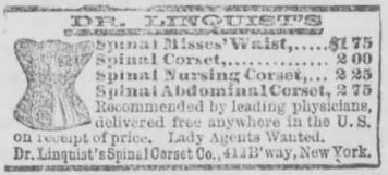 "Kristin Holt | Corsets in the Era: Yes, even Maternity Corsets. Image: Advertisement for Dr. Lindquist's Corsets in The Winfield Tribune of Winfield, Kansas on February 4, 1885. Ad lists ""Spinal Misses' Waist, Spinal Corset, Spinal Nursing Corset, Spinal Abdominal Corset,"" each with prices ranging from $1,75 to $2.75."