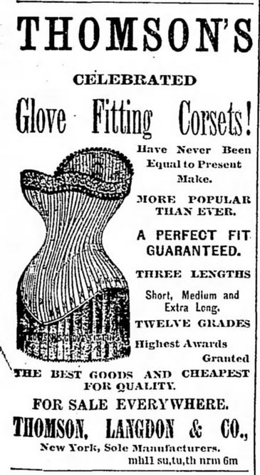 Kristin Holt | Corsets in the Era: Yes, even Maternity Corsets. Thomson's Celebrated Glove Fitting Corsets come in three lengths: short, medium, and Extra Long. Advertised in The Tennessean of Nashville, Tennessee on July 26, 1888.