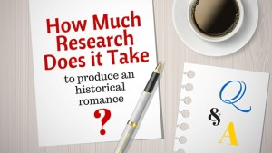 How Much Research Does It Take to produce an historical romance? by Author Kristin Holt
