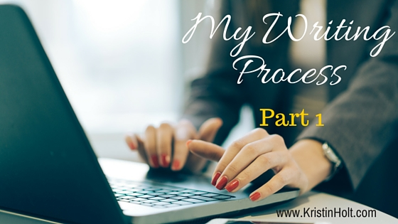 Kristin Holt | My Writing Process Part 1