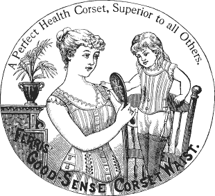 "Kristin Holt | Corsets in the Era: Yes, even Maternity Corsets. Image advertising Ferris' Good-Sense Corset Waist, ""A Perfect Health Corset, Superior to all Others."" Illustration of mother and toddler daughter both wearing Ferris's Corsets. Image credited by Wikimedia to Harper Magazine, 1890."