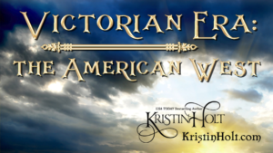 Kristin Holt | Victorian Era: the American West. Related to Why I Write Sweet Romance.