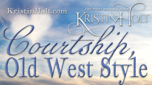 Kristin Holt | Courtship, Old West Style. Related to Why I Write Sweet Romance.