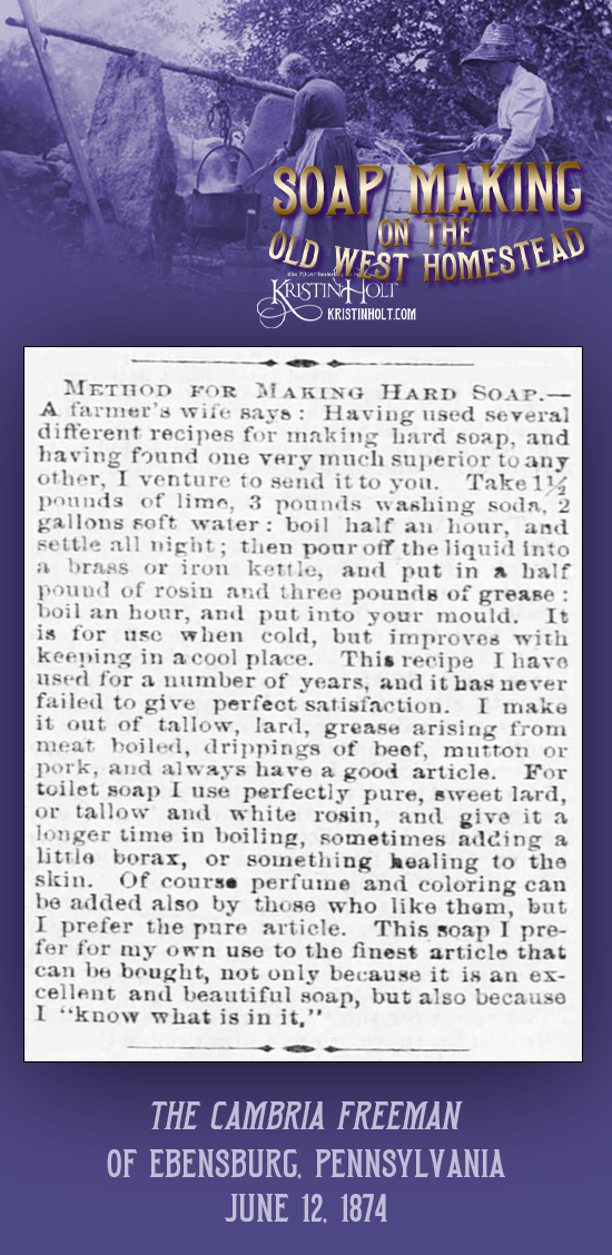 """Kristin Holt   Soap Making on the Old West Homestead. """"Method for Making Hard Soap"""" published in The Cambria Freeman of Ebensburg, Pennsylvania on June 12, 1874."""