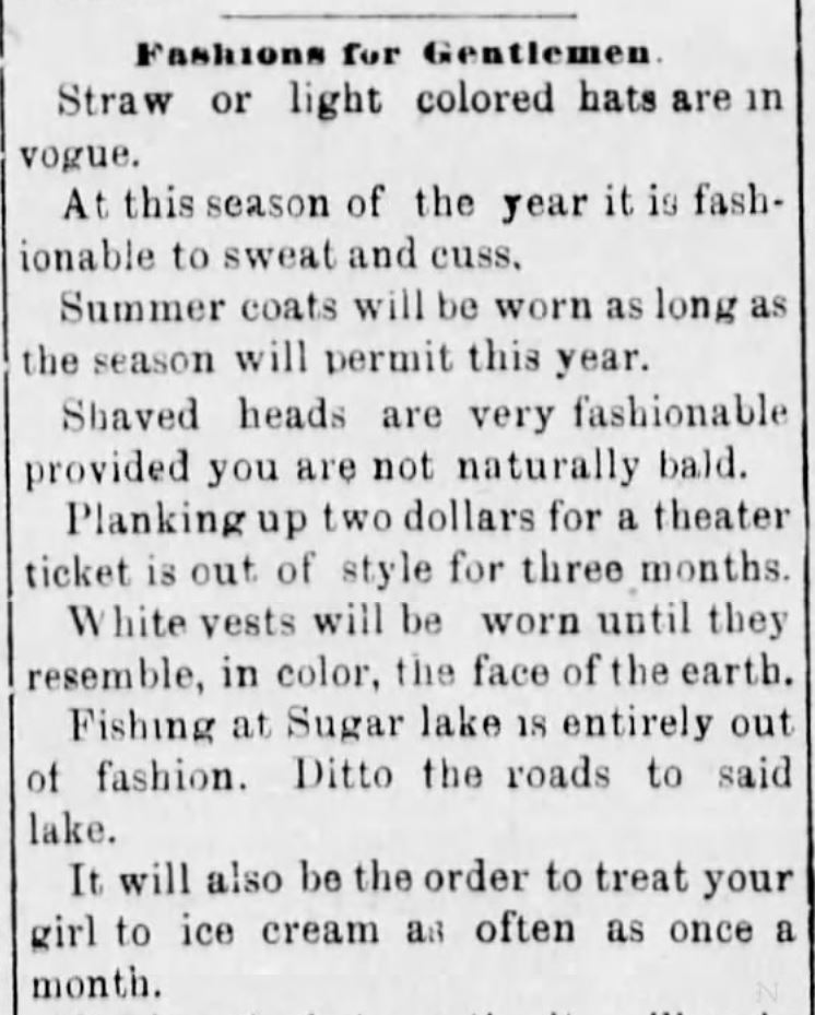 "Kristin Holt | Fashions for Gentlemen, a clipping including current clothing fashions and fashions in courting. Suggests ""it will also be the order to treat your girl to ice cream as often as once a month."" Part 1 of 2. From Atchison Daily Patriot newspaper of Atchison, Kansas on May 16, 1881. Related to Courtship, Old West Style."