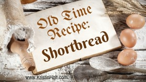Kristin Holt | Old Time Recipe: Shortbread