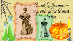 Kristin Holt | Social Gatherings ~ A proper place to meet ladies. Part of 19th C. Halloween Party. Related to Courtship, Old West Style.