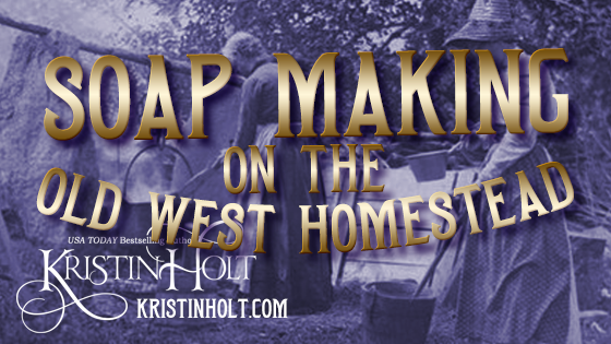 Kristin Holt   Soap Making on the Old West Homestead