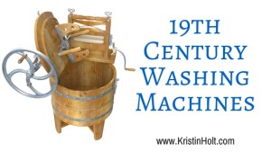 Kristin Holt | 19th Century Washing Machines. Related to Victorian Era: The American West.
