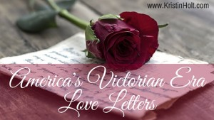 Kristin Holt | America's Victorian Era Love Letters, a form of 19th Century Love Making (a G-rated phrase)