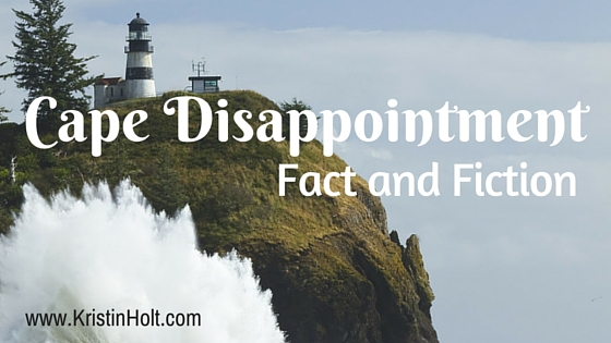 Cape Disappointment: Fact and Fiction