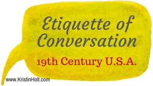 Kristin Holt | Etiquette of Conversation. Related to Courtship, Old West Style.