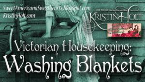 Kristin Holt   Victorian Housekeeping: Washing Blankets