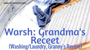 Kristin Holt | Warsh: Grandma's Receet (Washing/Laundry, Granny's Recipe). Related to Victorian Baking: Saleratus, Baking Soda, and Salsoda.