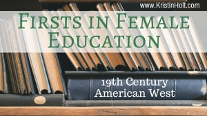 Kristin Holt | Firsts in Female Eudcation. Related to Victorian Attitudes: The Weaker Sex & Education.
