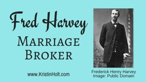 Kristin Holt | Fred Harvey, Marriage Broker. Related to Marriages in the West, 1867.