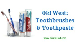 Kristin Holt | Old West: Toothbrushes and Toothpaste