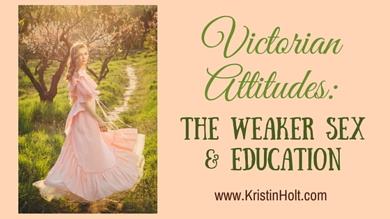 Kristin Holt | Victorian Attitudes: The Weaker Sex & Education