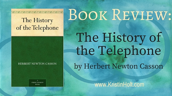 Kristin Holt | Book Review: The History of the Telephone by Herbert Newton Casson
