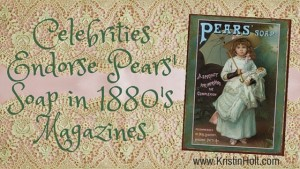 Kristin Holt | Celebrities Endorse Pears' Soap in 1880s Magazines
