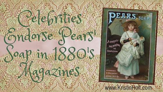 Celebrities Endorse Pears' Soap in 1880's Magazines
