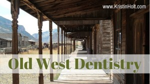 Kristin Holt | Old West Dentistry. Related to Victorian Era: The American West.