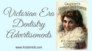 Kristin Holt | Victorian Era Dentistry Advertisements. Related to Victorian Mouths ~ Worms or Germs?