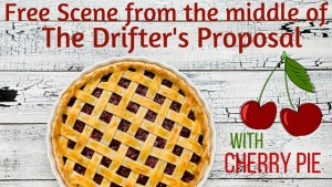 """Free Scene from the middle of The Drifter's Proposal (with cherry pie)"" by USA Today Bestselling Author. Related to Book Description: The Drifter's Propsoal."