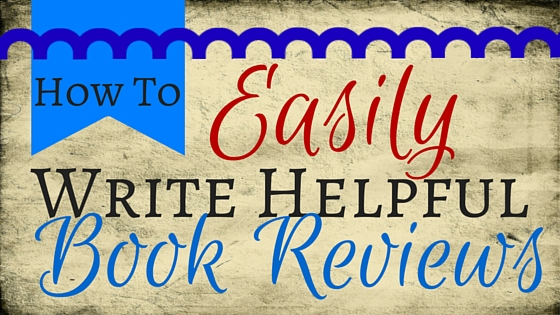 How to EASILY Write Helpful Book Reviews