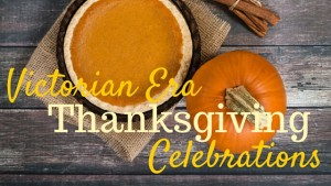 Kristin Holt | Victorian Era Thanksgiving Celebrations