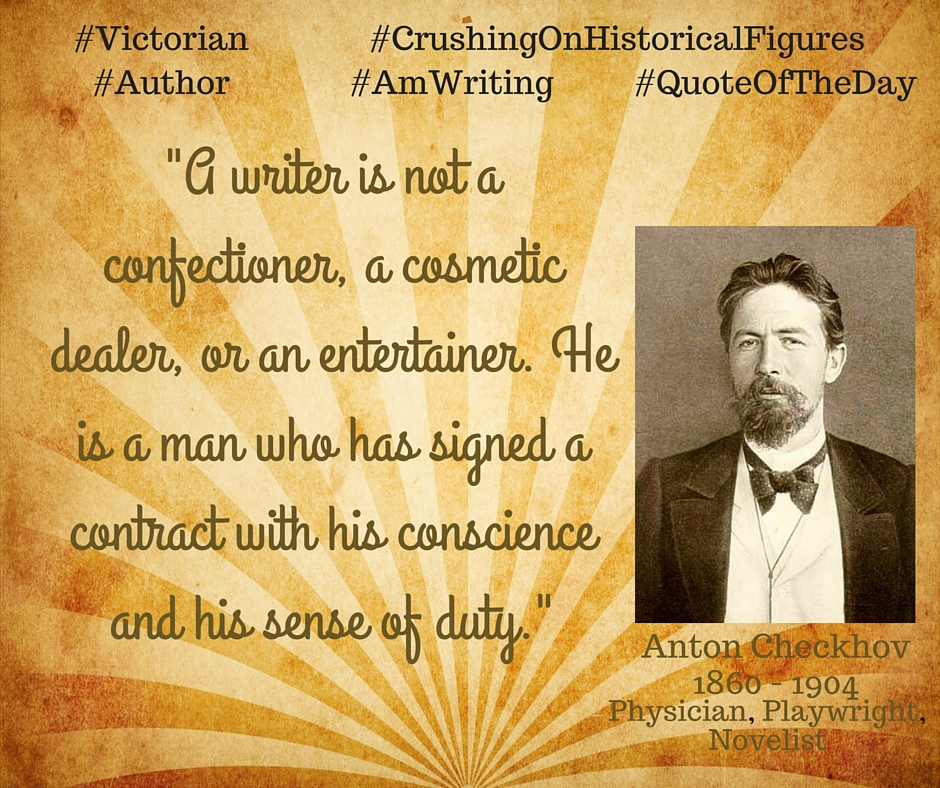 "Kristin Holt | ""A writer is not a confectioner, a cosmetic dealer, or an entertainer. He is a man who has signed a contract with his conscience and his sense of duty."" ~ Anton Checkhov, 1860-1904, Physician, Playwright, Novelist"