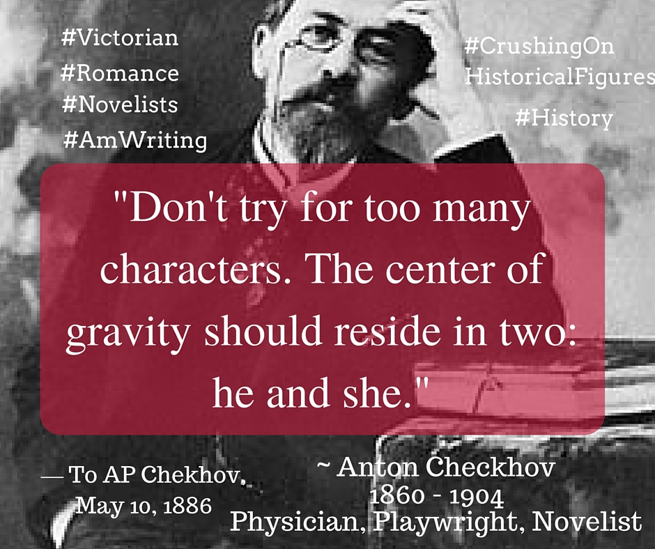 "Kristin Holt | Quotes - ""Don't try for too many characters. The center of gravity should reside in two: he and she."" ~ Anton Checkhov, 1860-1904"