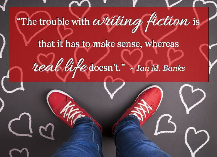 "Kristin Holt | Quote: ""The trouble with writing fiction is that it has to make sense, whereas real life doesn't."" ~ Ian M. Banks"