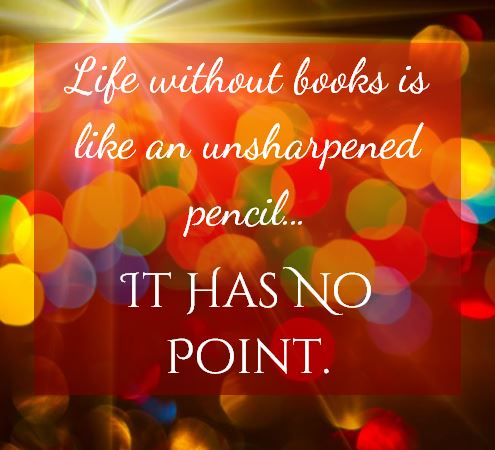 "Kristin Holt | Quotes: ""Live without books is like an unsharpened pencil... IT HAS NO POINT."" ~unkown"