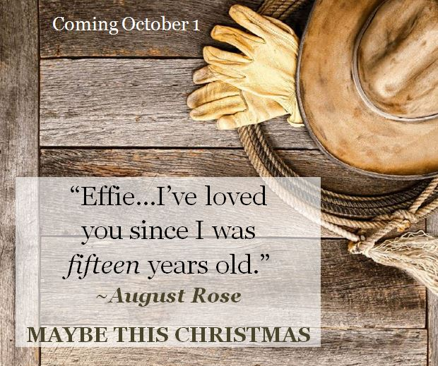 "Kristin Holt | Quote from MAYBE THIS CHRISTMAS, ""Effie... I've loved you since I was fifteen years old."" ~ August Rose"